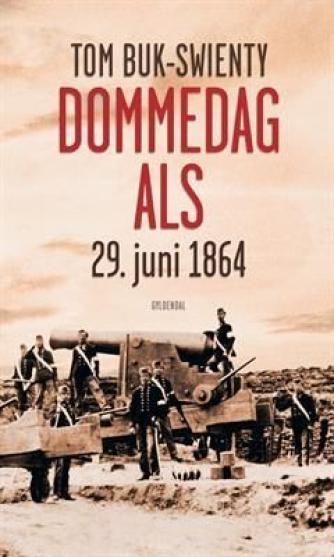 Tom Buk-Swienty: Dommedag Als : 29. juni 1864 : kampen for Danmarks eksistens