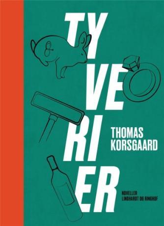 Thomas Korsgaard (f. 1995): Tyverier : noveller