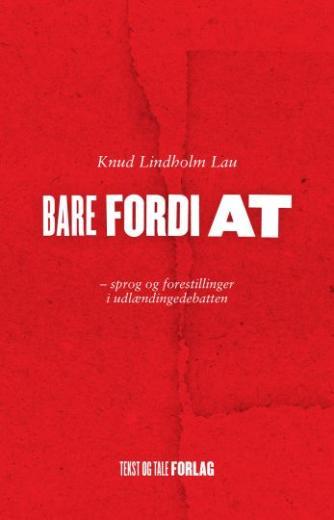 Knud Lindholm Lau: Bare fordi at : sprog og forestillinger i udlændingedebatten