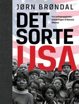 Jørn Brøndal: Det sorte USA : fra Uafhængighedserklæringen til Barack Obama